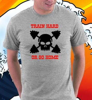 Train hard or go homme