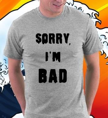 Извини, i'm bad