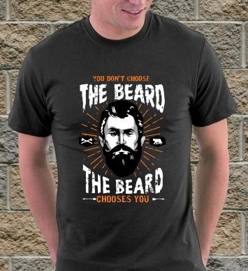 The beard chooses you
